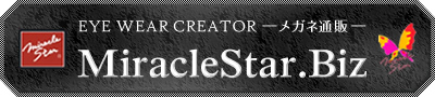 EYE WEAR CREATOR メガネ通販 MiracleStar.biz